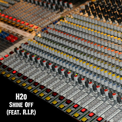 Play & Download Shine Off (feat. R.I.P.) by H2O | Napster