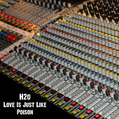 Love Is Just Like Poison by H2O