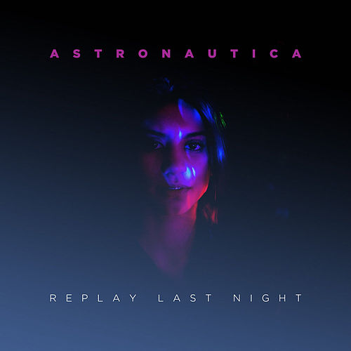 Play & Download Replay Last Night by Astronautica | Napster
