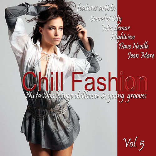 Play & Download Chill Fashion Vol. 5 (Nu Fashion Lounge Chill House and Young Grooves) by Various Artists | Napster