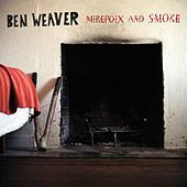 Play & Download Mirepoix and Smoke by Ben Weaver | Napster