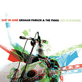 103 Degrees in June: Graham Parker and the Figgs Live by Graham Parker