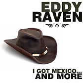 I Got Mexico… And More by Eddy Raven