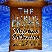 The Lords Prayer: Christian Collection by Rejoice