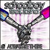 Play & Download Always Be There (feat. Tasha) by Schoolboy | Napster