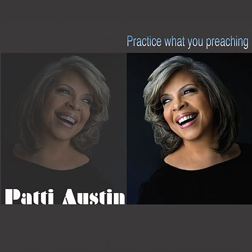 Practice What You Preaching by Patti Austin