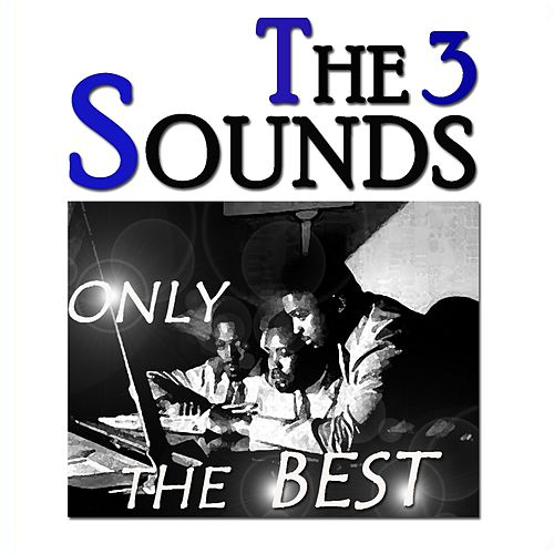 Play & Download The Three Sounds: Only the Best (Original Recordings Digitally Remastered) by The Three Sounds | Napster