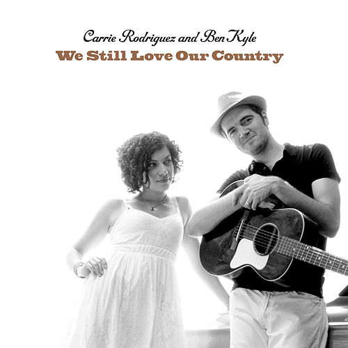 Play & Download We Still Love Our Country by Carrie Rodriguez | Napster