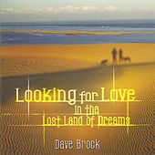 Play & Download Looking For Love In The Lost Land Of Dreams by Dave Brock | Napster