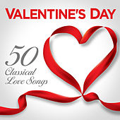Play & Download Valentine's Day – 50 Classical Love Songs by Various Artists | Napster