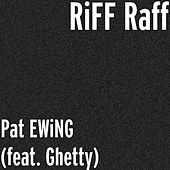 Pat EWiNG (feat. Ghetty) by Riff Raff