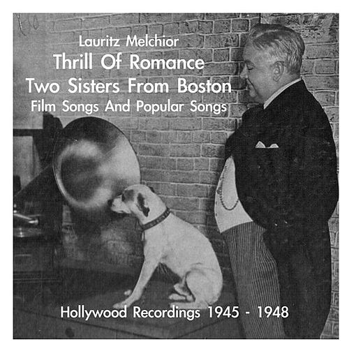 Lauritz Melchior: Thrill Of Romance - 2 Sisters from Boston - Film Songs & Popular Songs by Lauritz Melchior