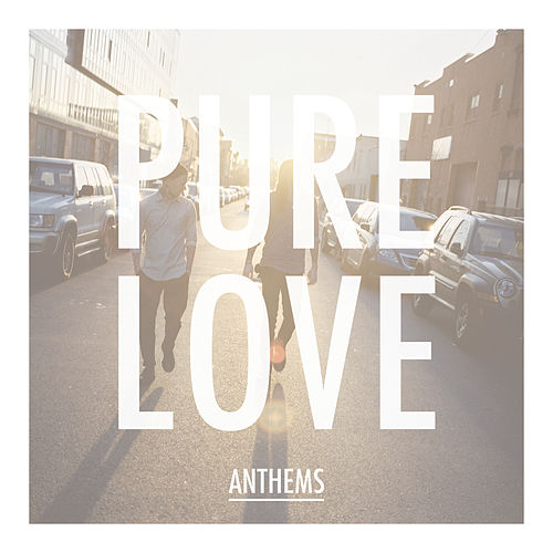 Anthems by Pure Love