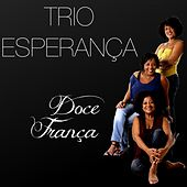 Play & Download Doce França by Trio Esperança | Napster