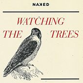 Watching the Trees by Naked