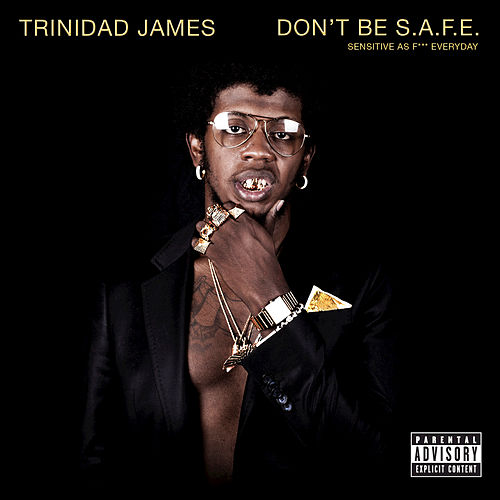 Play & Download Don't Be S.A.F.E. by Trinidad James | Napster