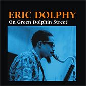 On Green Dolphin Street by Eric Dolphy