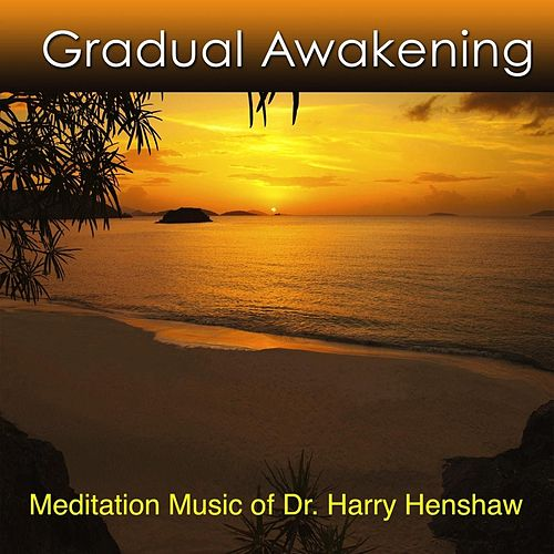 Play & Download Gradual Awakening by Dr. Harry Henshaw | Napster