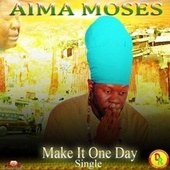 Play & Download Make It One Day by Aima Moses | Napster