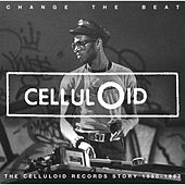 Play & Download Change The Beat - The Celluloid Records Story 1979 - 1987 by Various Artists | Napster