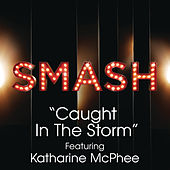 Caught In The Storm (SMASH Cast Version featuring Katharine McPhee) by SMASH Cast