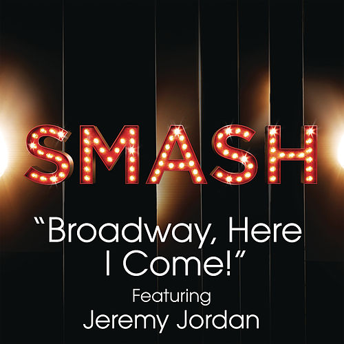 Play & Download Broadway, Here I Come! (SMASH Cast Version featuring Jeremy Jordan) by SMASH Cast | Napster