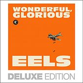 Play & Download Wonderful, Glorious (Deluxe Edition) by Eels | Napster