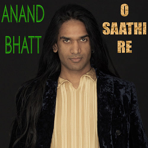 O Saathi Re by Anand Bhatt