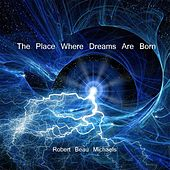 Play & Download The Place Where Dreams Are Born by Robert Beau Michaels | Napster