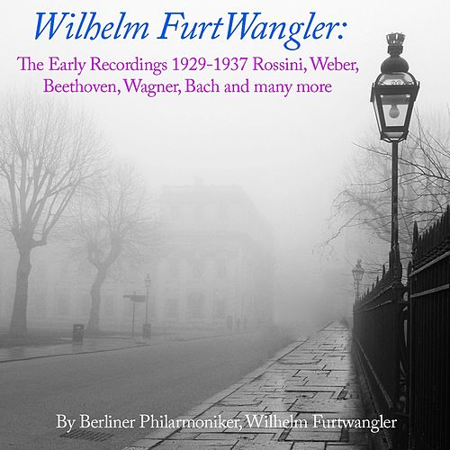 Play & Download Wilhelm Furtwangler: The Early Recordings 1929 - 1937 Rossini, Weber, Beethoven, Wagner, Bach and many more by Berliner Philharmoniker | Napster