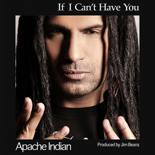 If I Can't Have You von Apache Indian