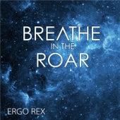 Breathe in the Roar by Ergo Rex