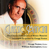 Play & Download Classic Mancini - The Classic Film Scores of Henry Mancini by Gregg Nestor | Napster