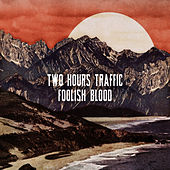 Foolish Blood by Two Hours Traffic