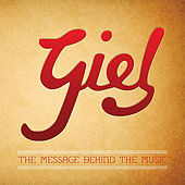 Play & Download Giel: the Message Behind the Music by Giel | Napster