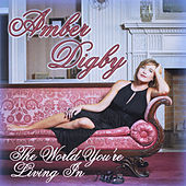 Play & Download The World You're Living In by Amber Digby | Napster