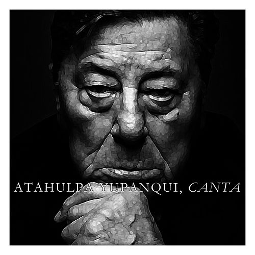 Play & Download Atahualpa Yupanqui Canta by Atahualpa Yupanqui | Napster