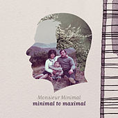 Minimal to Maximal (Digital Edition) by Monsieur Minimal (Μεσιέ Μινιμάλ)