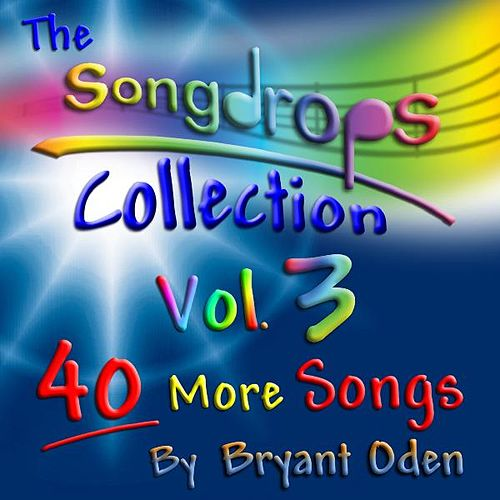 The Songdrops Collection, Vol. 3 by Bryant Oden