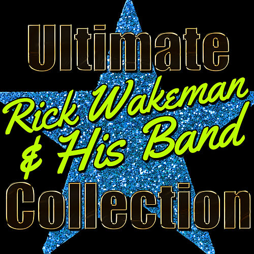 Play & Download Ultimate Rick Wakeman and His Band Collection by Rick Wakeman | Napster