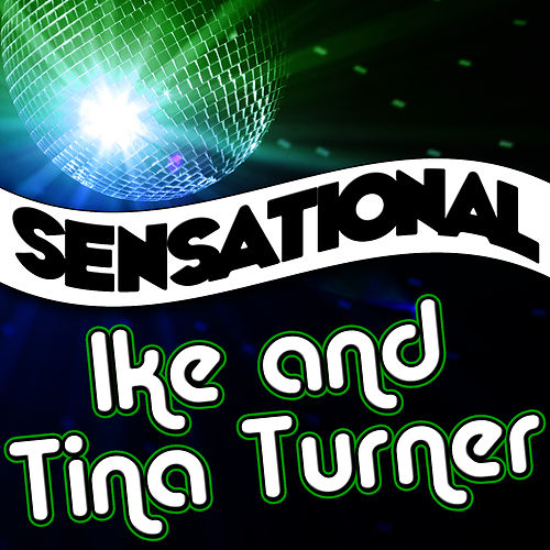 Play & Download Sensational Ike & Tina Turner by Ike and Tina Turner | Napster