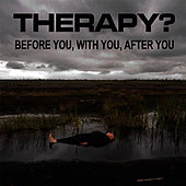 Before You, With You, After You by Therapy?