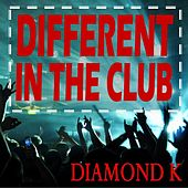 Play & Download Different in the Club by Diamond K | Napster