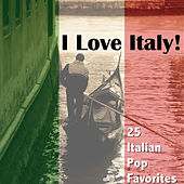 I Love Italy! 25 Italian Pop Favorites by Various Artists