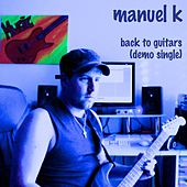 Play & Download Back to Guitars (Demo) by Manuel K | Napster