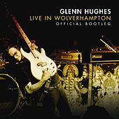 Live In Wolverhampton - Official Bootleg by Glenn Hughes