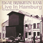 Play & Download Live In Hamburg: The Fabrik Concert 1973 by Edgar Broughton Band | Napster