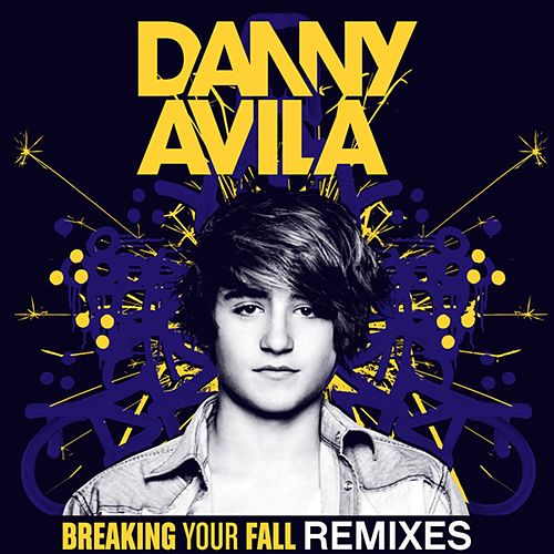 Play & Download Breaking Your Fall (Remixes) by Danny Avila | Napster