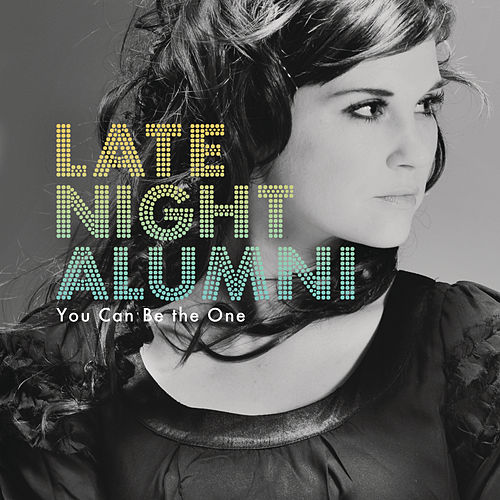 You Can Be The One by Late Night Alumni