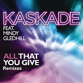 All That You Give (feat. Mindy Gledhill) by Kaskade